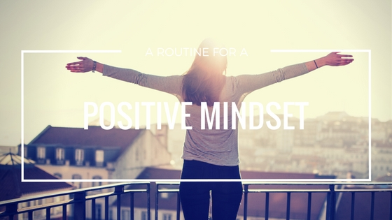 A ROUTINE FOR A POSITIVE MINDSET